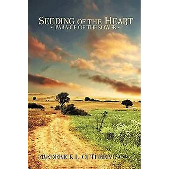 Seeding of the Heart - The Parable of the Sower by Frederick Cuthberts