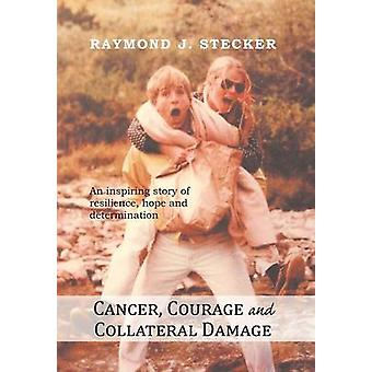 Cancer - Courage and Collateral Damage - An Inspiring Story of Resilie