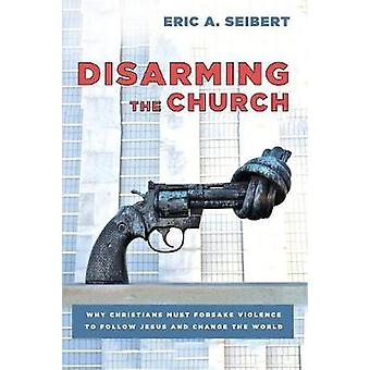 Disarming the Church by Eric a Seibert - 9781620328873 Book