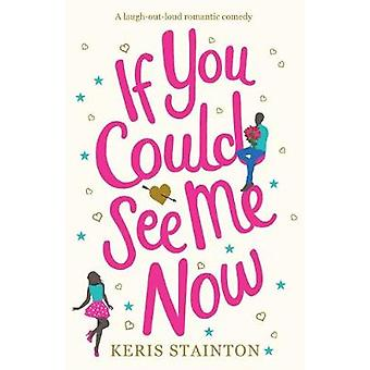 If You Could See Me Now - A laugh out loud romantic comedy by Keris St