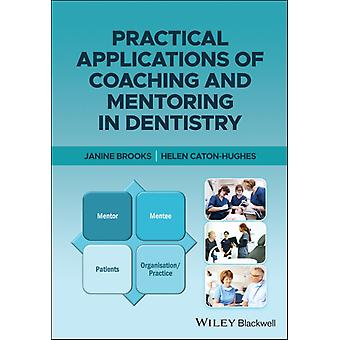 Practical Applications of Coaching and Mentoring in Dentistry by Janine Brooks & Helen Caton Hughes