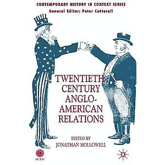 TwentiethCentury AngloAmerican Relations by Edited by J Hollowell