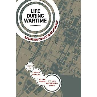 Life During Wartime  Resisting Counterinsurgency by Edited by Kristian Williams & Edited by William Munger & Edited by Lara Messersmith glavin