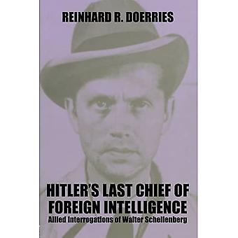 Hitler's Last Chief of Foreign Intelligence: Allied� Interrogations of Walter Schellenberg