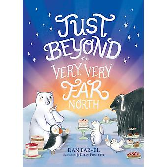 Just Beyond the Very Very Far North by Dan Bar el & Illustrated by Kelly Pousette