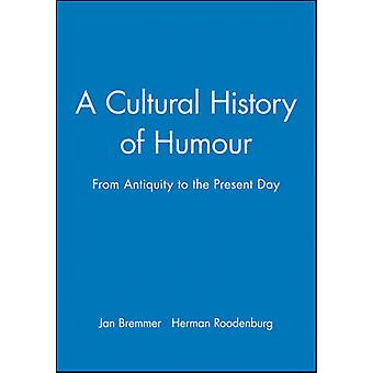 A Cultural History of Humour - From Antiquity to the Present Day by Ja
