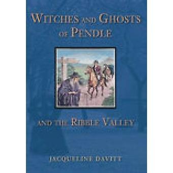 Häxor och spöken från Pendle och Ribble Valley av Jacqueline Davi