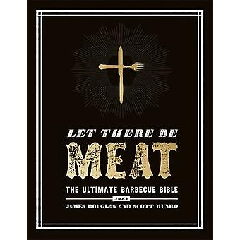 Let There be Meat - The Ultimate Barbecue Bible by James Douglas - Sco
