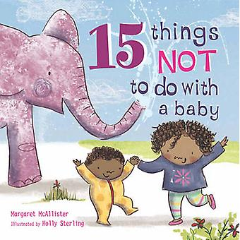 15 Things Not to Do with a Baby by Margaret McAllister - Holly Sterli