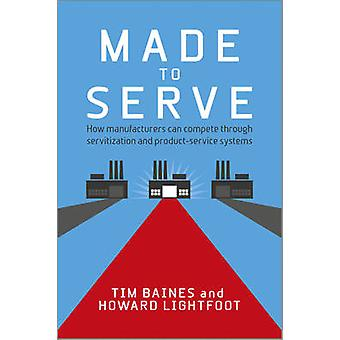 Made to Serve - How Manufacturers Can Compete Through Servitization an