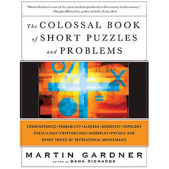 The Colossal Book of Short Puzzles and Problems by Martin Gardner - D