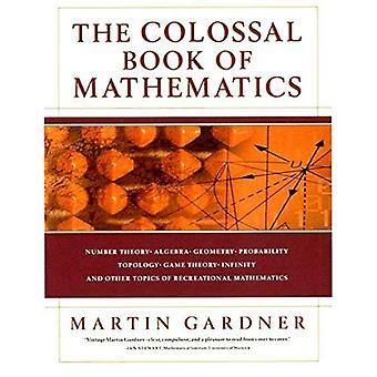 The Colossal Book of Mathematics: Classic Puzzles, Paradoxes and Problems: Classic Puzzles, Paradoxes Aand Problems