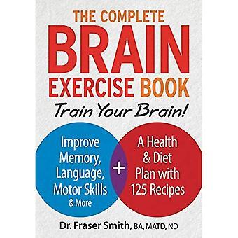 Le cahier d'exercices de cerveau complet: Entraînez votre cerveau - améliorer la mémoire, langage, motricité, etc.