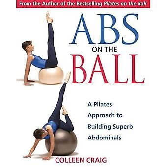 Abs on the Ball: A Dynamic Approach to Building Superb Abdominals