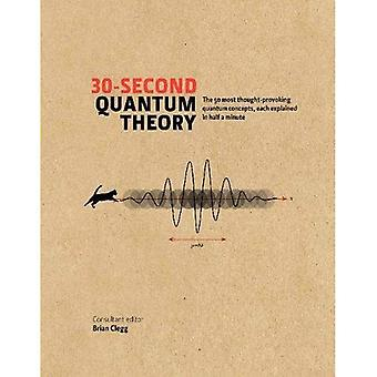 30-Sekunden-Quanten-Theorie: die 50 am meisten zum Nachdenken anregende Quantum Konzepte, beschrieben in einer halben Minute