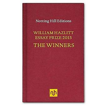 The William Hazlitt Essay Prize 2013 the Winners (Nhe Classic Collection)
