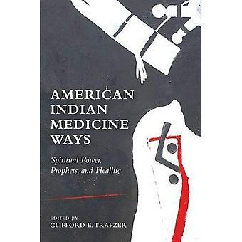 Modi di medicina indiana americana: Potere spirituale, profeti e guarigione