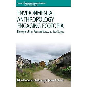 Ökologische Anthropologie Eingriff Ecotopia Bioregionalism Permakultur und Ökodörfer von Lockyer & Joshua