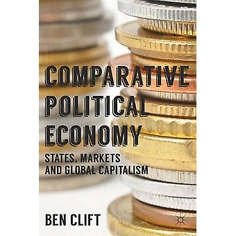 Comparative Political Economy  States Markets and Global Capitalism by Clift & Ben