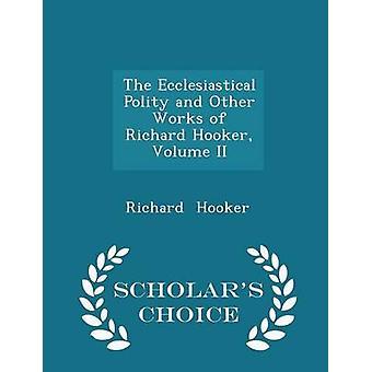 Das kirchliche Gemeinwesen und andere Werke von Richard Hooker Volume II Gelehrte Wahl Edition von & Richard Hooker