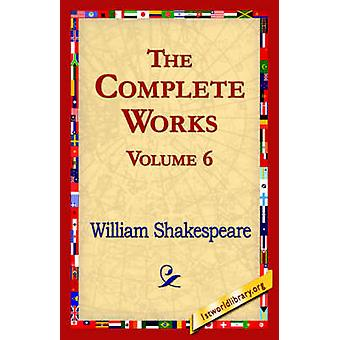The Complete Works Volume 6 by Shakespeare & William