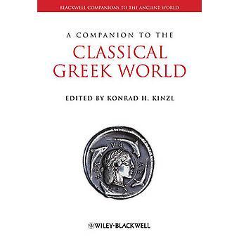 A Companion to the Classical Greek World by Edited by Konrad H Kinzl