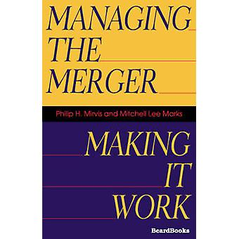 Managing the Merger  Making It Work by Mirvis & Philip H.