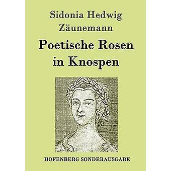 Poetische Rosen i Knospen av Sidonia Hedwig Zunemann