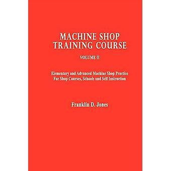 Machine Shop Training Course by Franklin D Jones - 9780831102265 Book