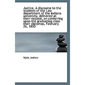 Justice. a Discourse to the Students of the Law Department of the Ind