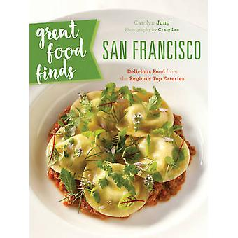 Great Food Finds San Francisco - Delicious Food from the City's Top Ea