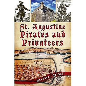 St. Augustine Pirates and Privateers by Theodore Corbett - 9781609497