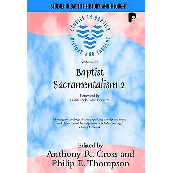 Baptist Sacramentalism - 2 by Anthony Cross - Philip Thompson - 978184
