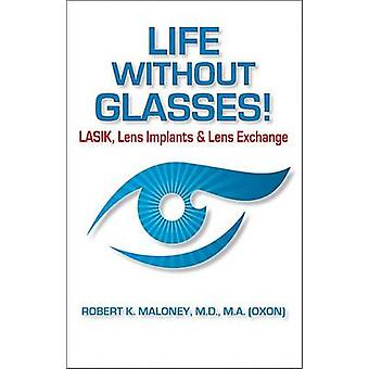 Life Without Glasses - Lasik - Lens Implants & Lens Exchange by Robert