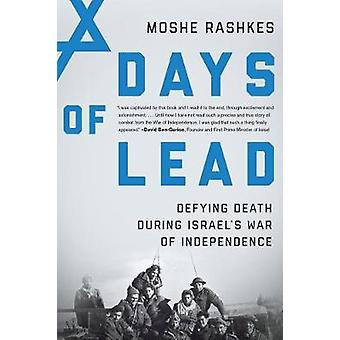 Days of Lead - Defying Death During Israel's War of Independence by Mo