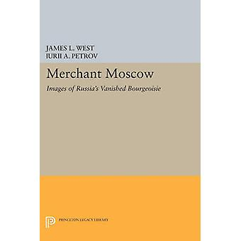Merchant Moscow - Images of Russia's Vanished Bourgeoisie by James L.