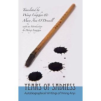 Years of Sadness - Selected Autobiographical Writings of Wang Anyl by