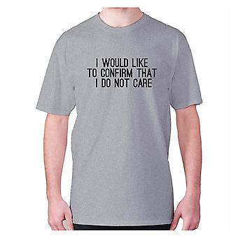 Mens funny t-shirt slogan tee novelty humour hilarious -  I would like to confirm that I do not care