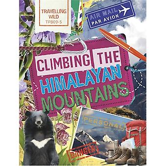 Travelling Wild Climbing the Himalayan Mountains by Sonya Newland