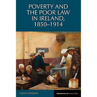 Poverty and the Poor Law in Ireland 18501914 by Virginia Crossman