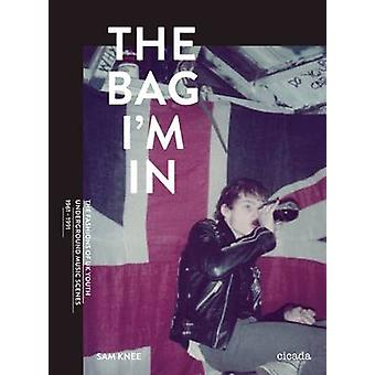 The Bag I'm in - British Youth Scenes 1959-1989 by Sam Knee - 97819087