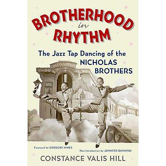 Brotherhood in Rhythm The Jazz Tap Dancing of the Nicholas Brothers by Hill & Constance Valis