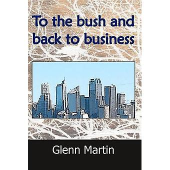 To the Bush and Back to Business by Martin & Glenn