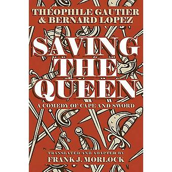 Saving the Queen A Comedy of Cape and Sword by Gautier & Theophile