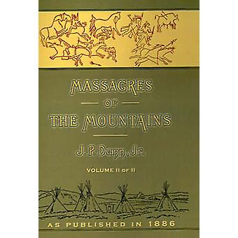 Massacres of the Mountains A History of the Indian Wars of the Far West Volume II by Dunn & J. P.