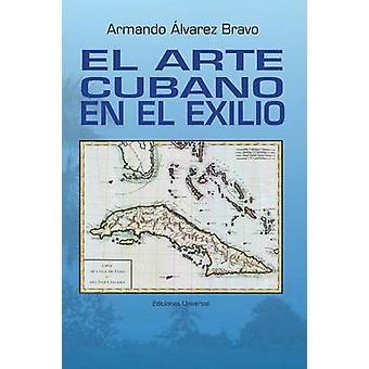EL ARTE CUBANO EN EL EXILIO by lvarez Bravo & Armando