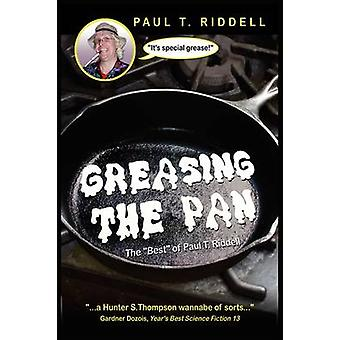 Greasing the Pan The Best of Paul T. Riddell by Riddell & Paul T.