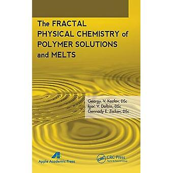 The Fractal Physical Chemistry of Polymer Solutions and Melts by Kozlov & G. V.
