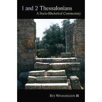 1 and 2 Thessalonians - A Socio-rhetorical Commentary by Ben Withering