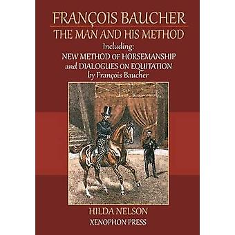 Franois Baucher The Man and His Method by NELSON & HILDA